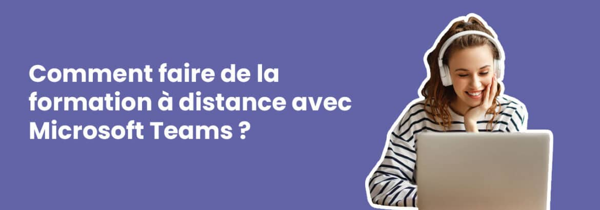 Comment faire de la formation à distance avec Microsoft Teams ?