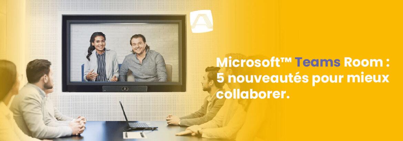 5 Nouveautés Microsoft Teams - Outil Collaboratif